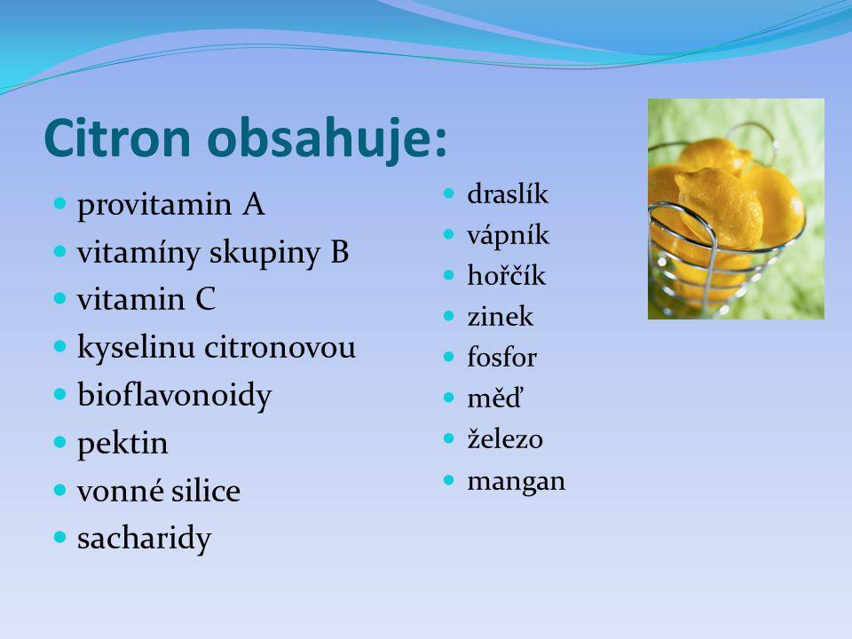 Citron obsahuje: provitamin A vitamíny skupiny B vitamin C