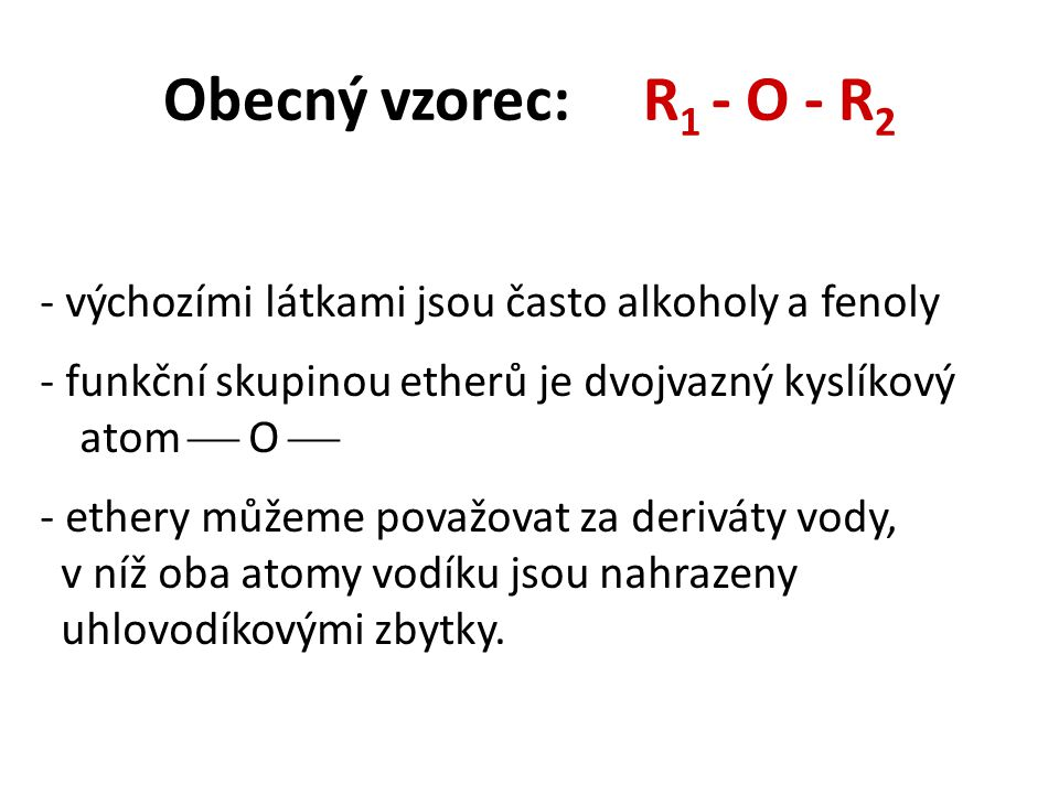 Obecný vzorec: R1 - O - R2 - výchozími látkami jsou často alkoholy a fenoly. - funkční skupinou etherů je dvojvazný kyslíkový atom  O 