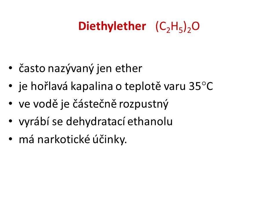 Diethylether (C2H5)2O často nazývaný jen ether
