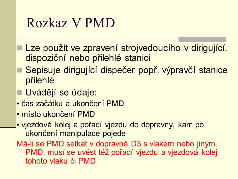 Rozkaz V PMD Lze použít ve zpravení strojvedoucího v dirigující, dispoziční nebo přilehlé stanici.