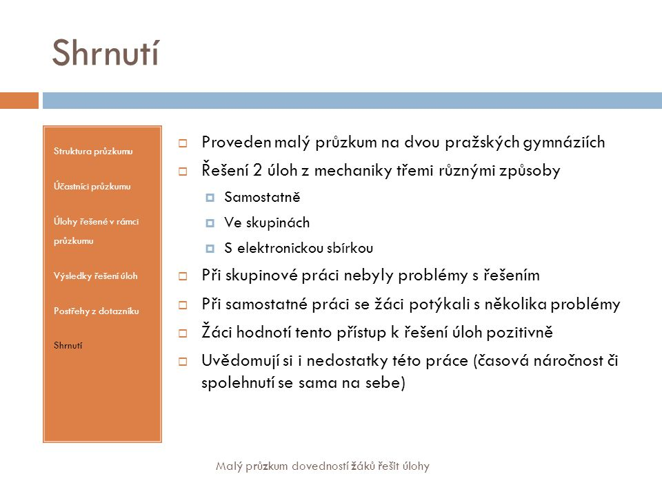 Shrnutí Proveden malý průzkum na dvou pražských gymnáziích