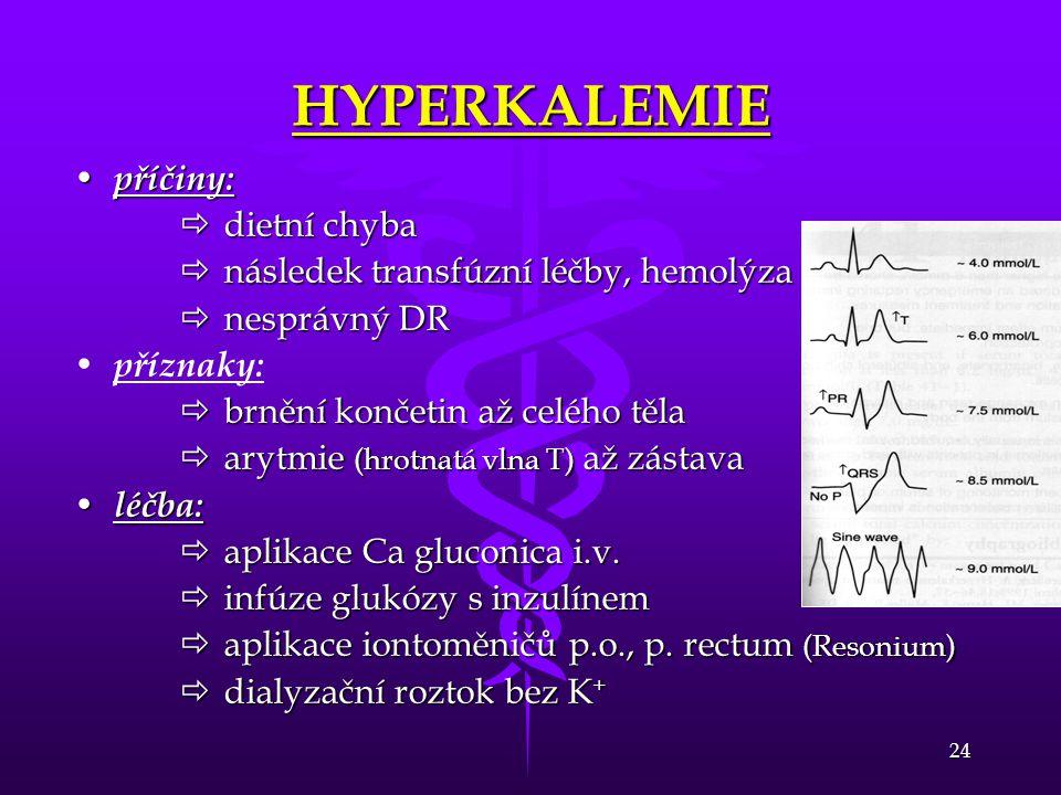 HYPERKALEMIE příčiny: dietní chyba následek transfúzní léčby, hemolýza