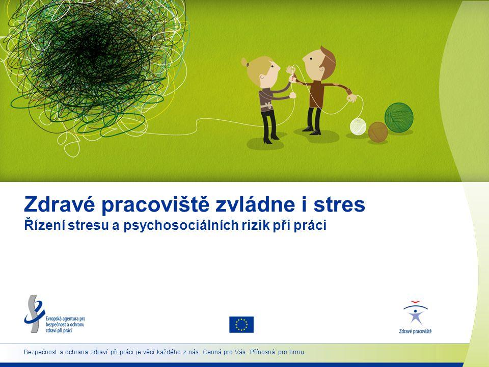 Zdravé pracoviště zvládne i stres Řízení stresu a psychosociálních rizik při práci