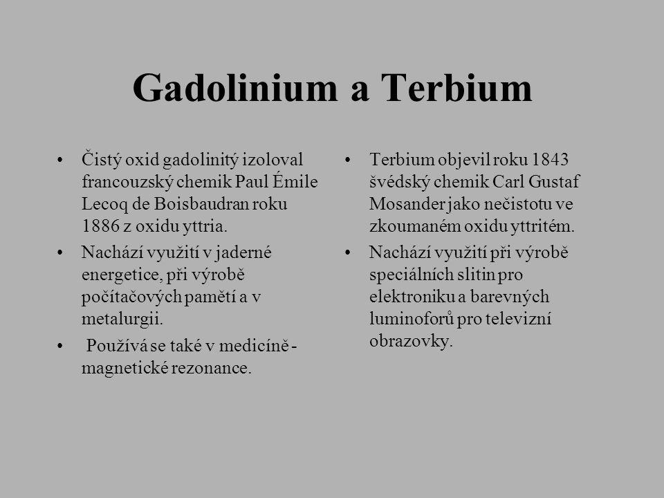 Gadolinium a Terbium Čistý oxid gadolinitý izoloval francouzský chemik Paul Émile Lecoq de Boisbaudran roku 1886 z oxidu yttria.