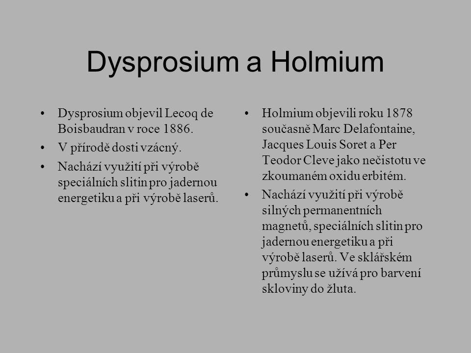Dysprosium a Holmium Dysprosium objevil Lecoq de Boisbaudran v roce 1886. V přírodě dosti vzácný.