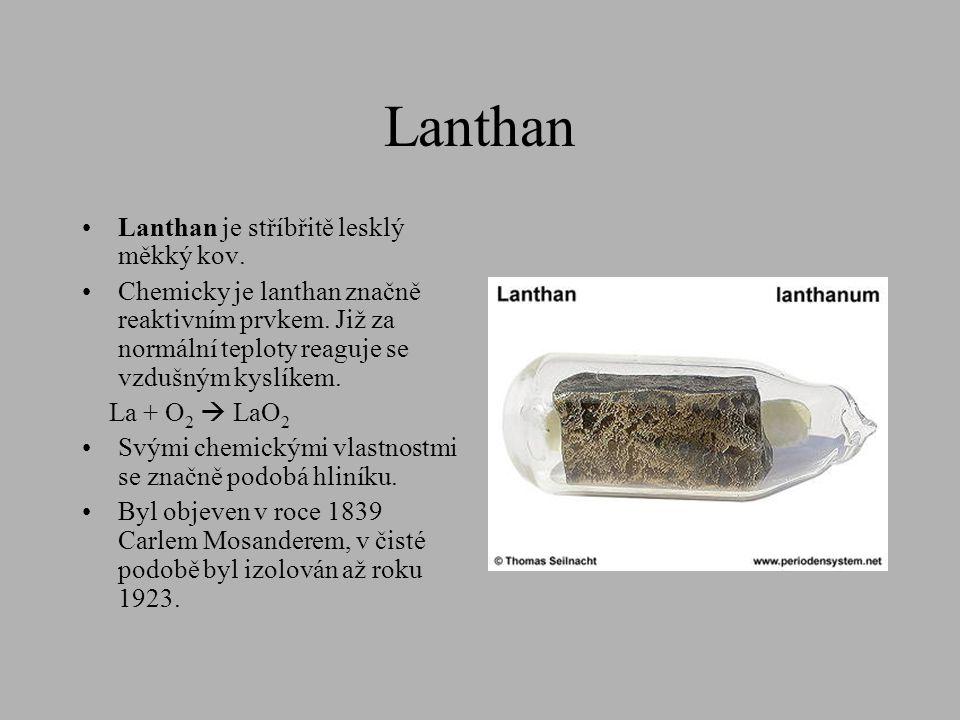 Lanthan Lanthan je stříbřitě lesklý měkký kov.