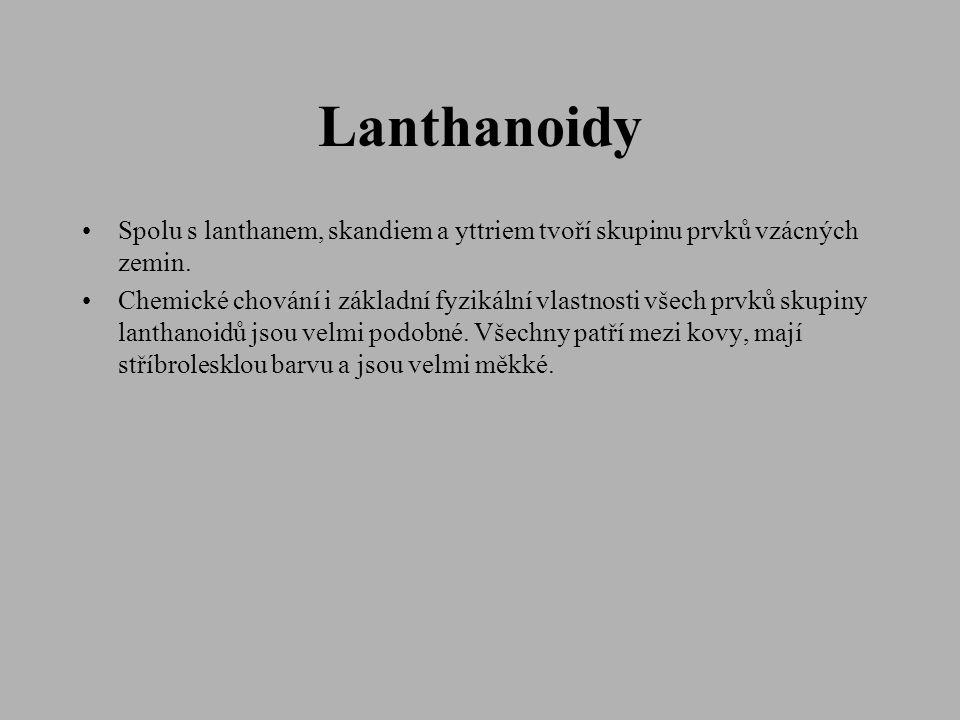 Lanthanoidy Spolu s lanthanem, skandiem a yttriem tvoří skupinu prvků vzácných zemin.