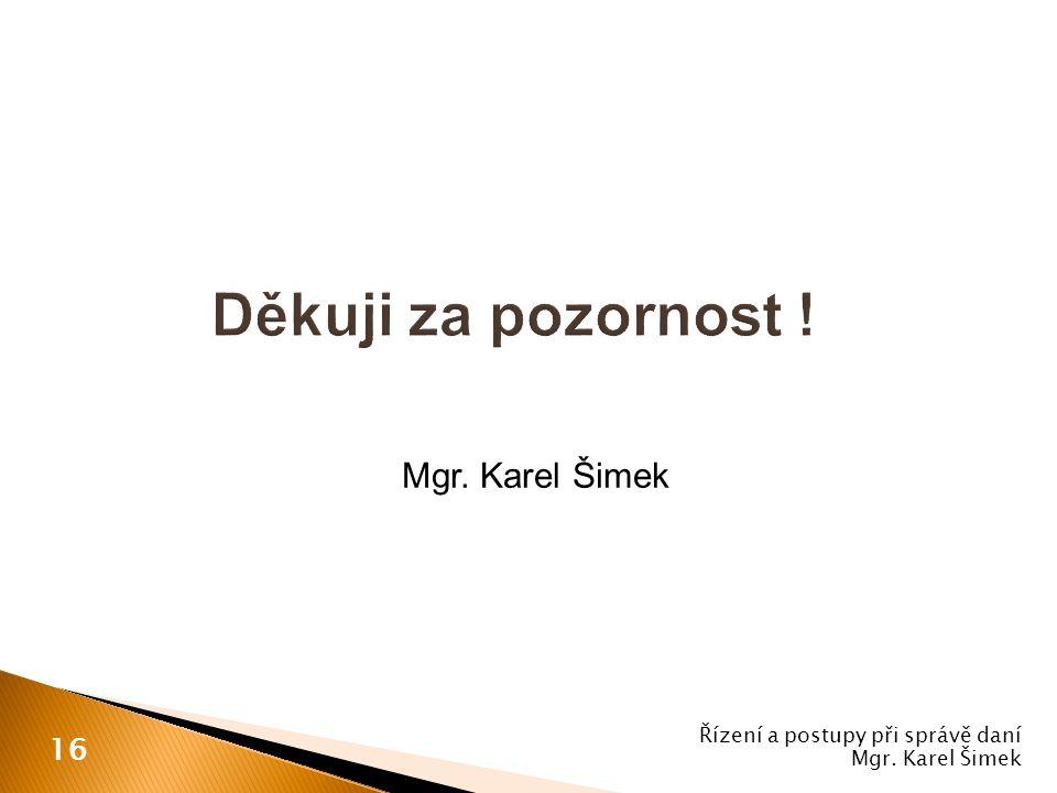 Děkuji za pozornost ! Mgr. Karel Šimek 16