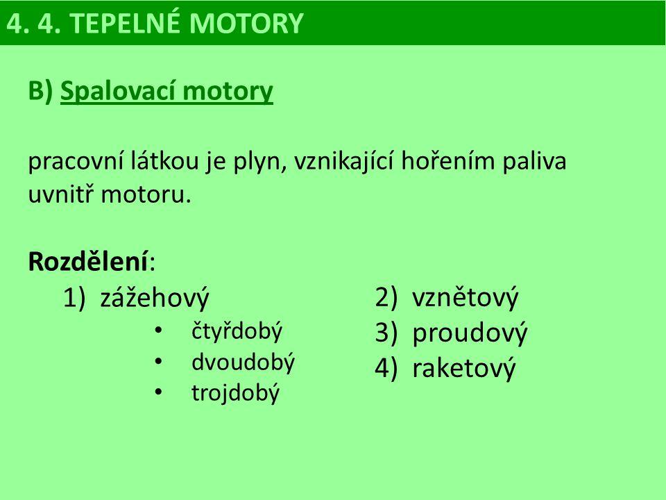 4. 4. TEPELNÉ MOTORY B) Spalovací motory Rozdělení: zážehový vznětový