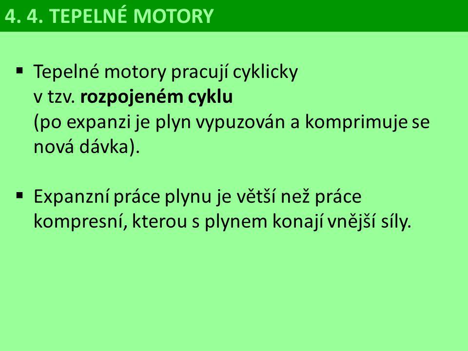 4. 4. TEPELNÉ MOTORY Tepelné motory pracují cyklicky v tzv. rozpojeném cyklu (po expanzi je plyn vypuzován a komprimuje se nová dávka).
