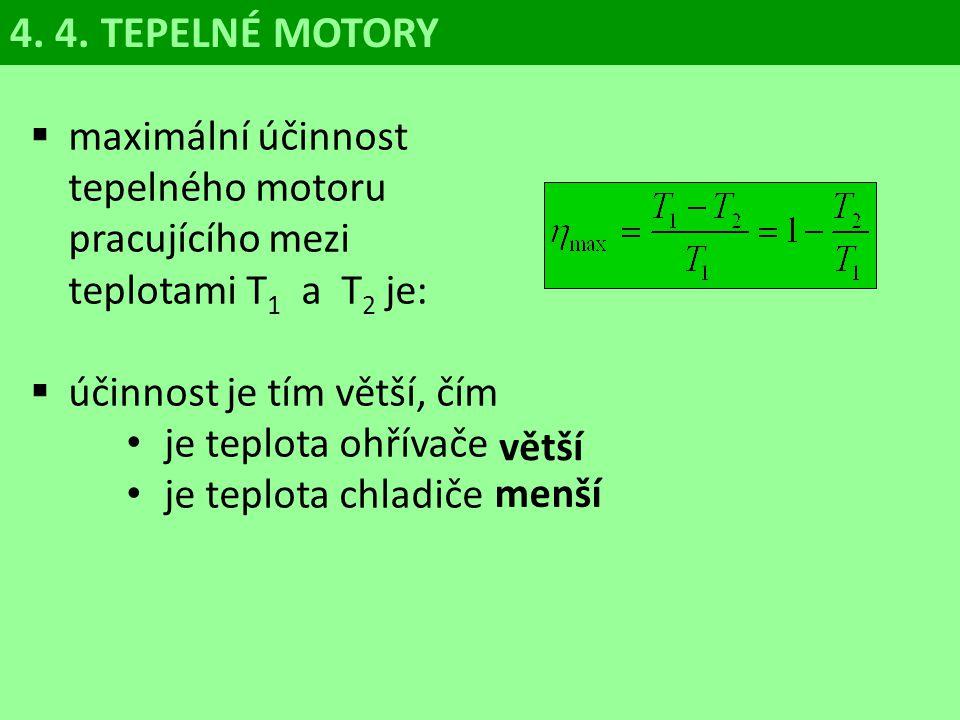 4. 4. TEPELNÉ MOTORY maximální účinnost tepelného motoru pracujícího mezi teplotami T1 a T2 je:
