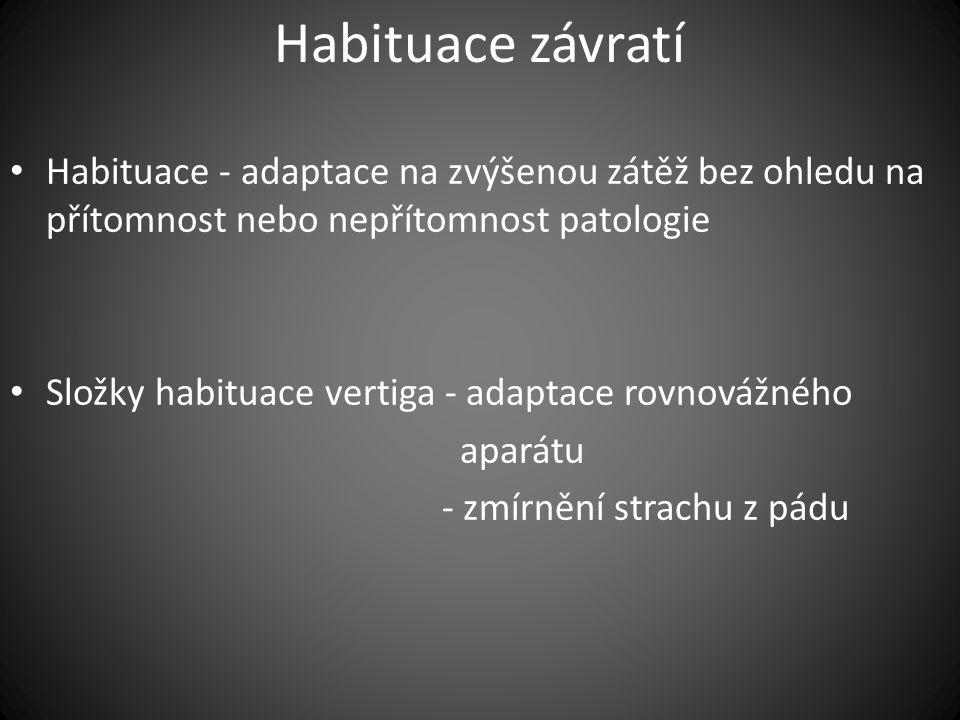 Habituace závratí Habituace - adaptace na zvýšenou zátěž bez ohledu na přítomnost nebo nepřítomnost patologie.