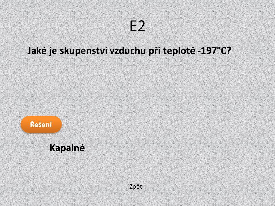 E2 Jaké je skupenství vzduchu při teplotě -197°C Řešení Kapalné Zpět