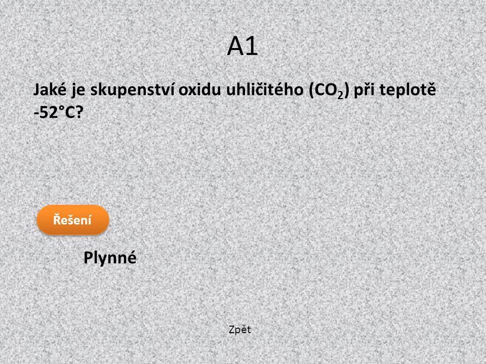 A1 Jaké je skupenství oxidu uhličitého (CO2) při teplotě -52°C Plynné