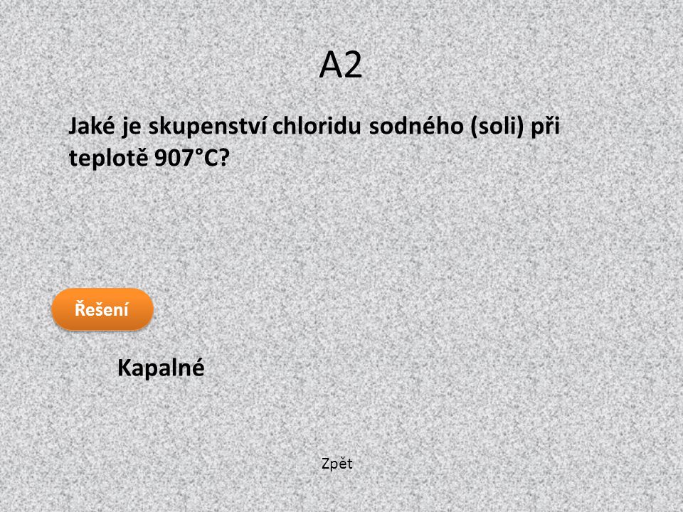 A2 Jaké je skupenství chloridu sodného (soli) při teplotě 907°C