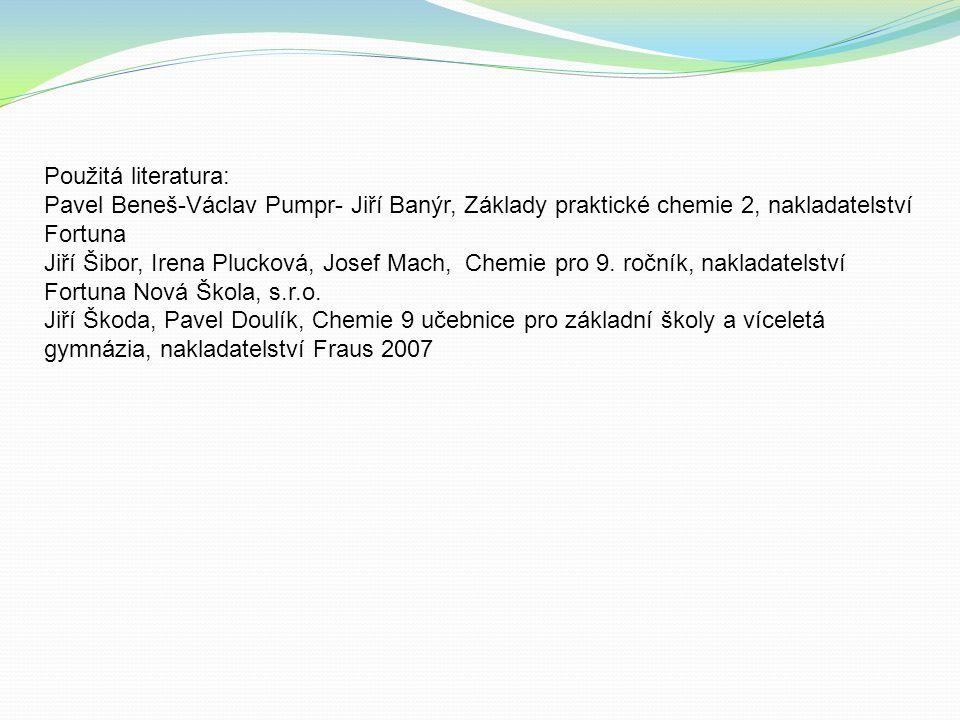Použitá literatura: Pavel Beneš-Václav Pumpr- Jiří Banýr, Základy praktické chemie 2, nakladatelství Fortuna.