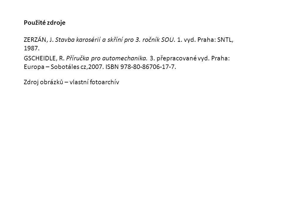 Použité zdroje ZERZÁN, J. Stavba karosérií a skříní pro 3. ročník SOU. 1. vyd. Praha: SNTL, 1987. Zdroj obrázků – vlastní fotoarchív.