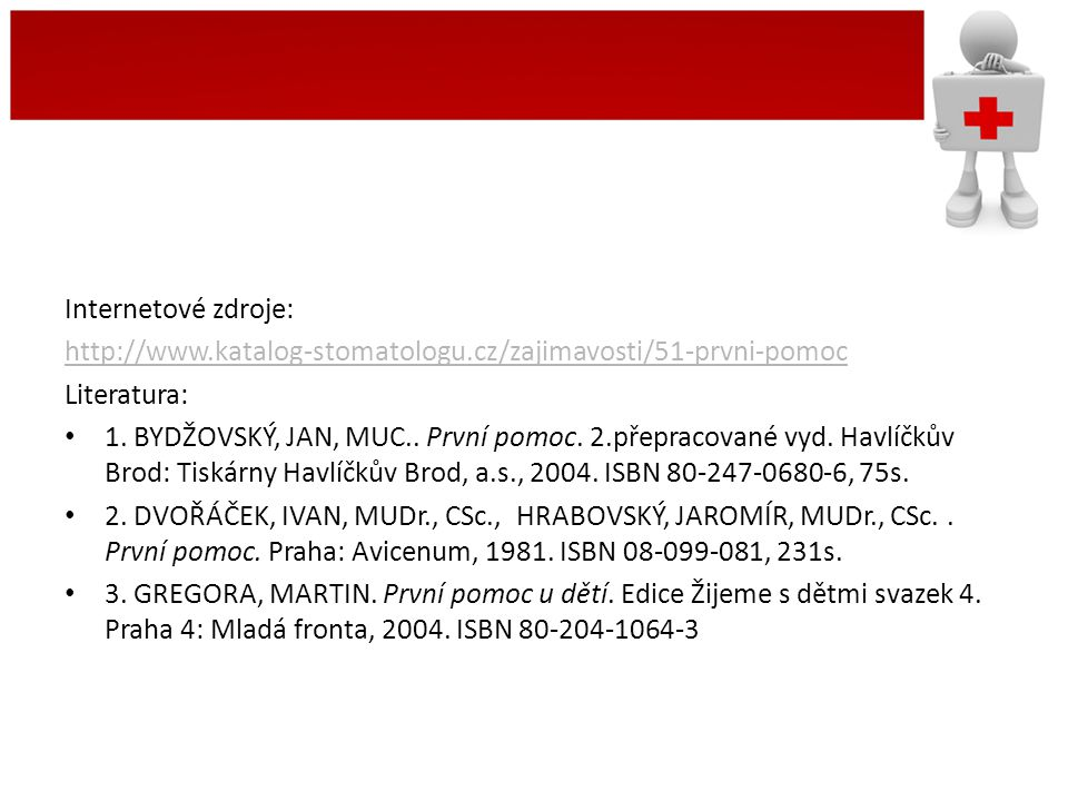 Internetové zdroje: http://www.katalog-stomatologu.cz/zajimavosti/51-prvni-pomoc. Literatura: