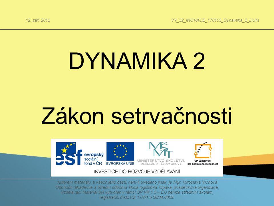 DYNAMIKA 2 Zákon setrvačnosti 12. září 2012