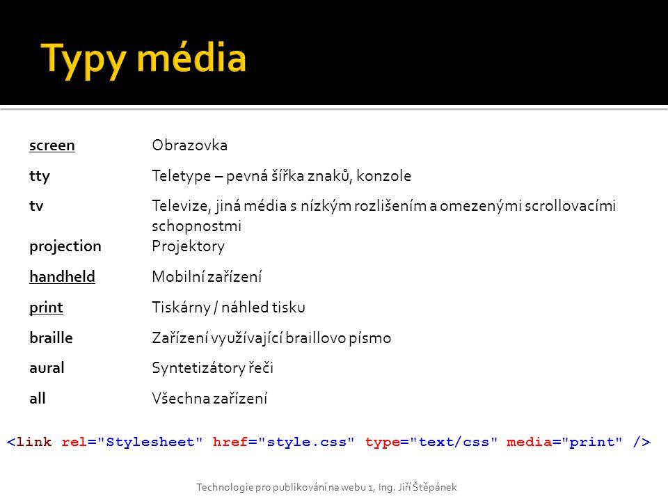 Typy média screen Obrazovka tty Teletype – pevná šířka znaků, konzole
