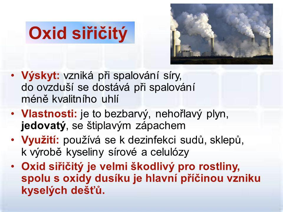 Oxid siřičitý Výskyt: vzniká při spalování síry, do ovzduší se dostává při spalování méně kvalitního uhlí.
