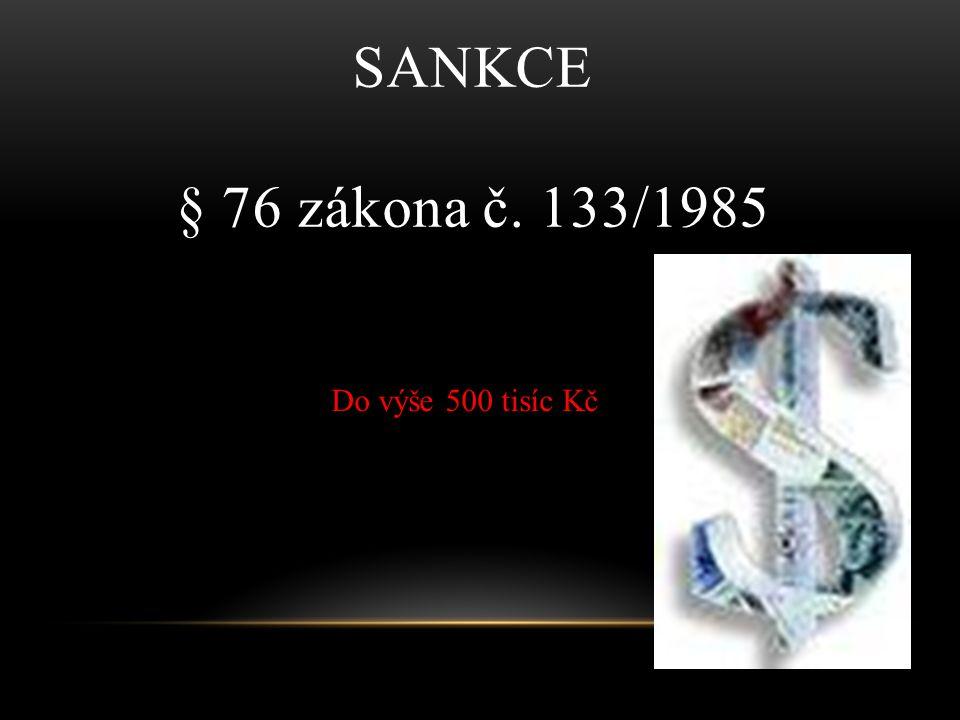 Sankce § 76 zákona č. 133/1985 Do výše 500 tisíc Kč