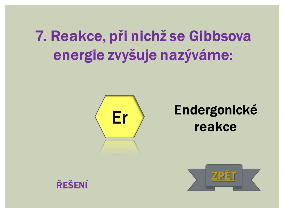 7. Reakce, při nichž se Gibbsova energie zvyšuje nazýváme: