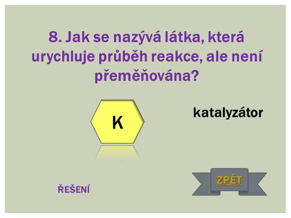 8. Jak se nazývá látka, která urychluje průběh reakce, ale není přeměňována