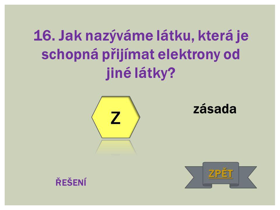 16. Jak nazýváme látku, která je schopná přijímat elektrony od jiné látky