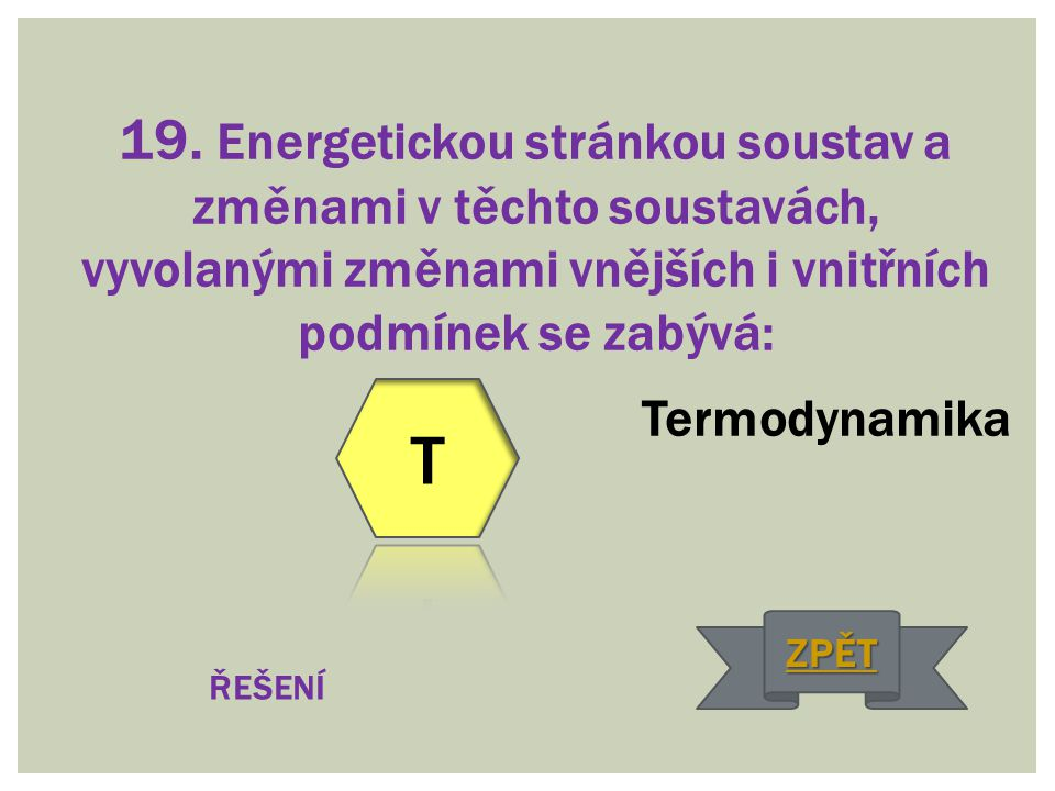 19. Energetickou stránkou soustav a změnami v těchto soustavách, vyvolanými změnami vnějších i vnitřních podmínek se zabývá:
