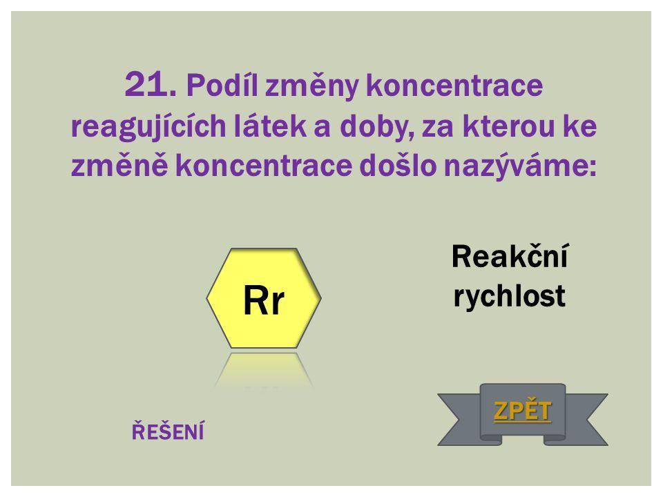 21. Podíl změny koncentrace reagujících látek a doby, za kterou ke změně koncentrace došlo nazýváme: