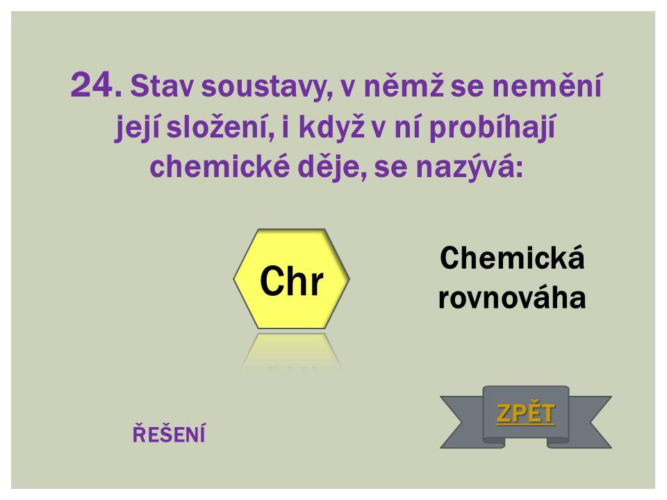 24. Stav soustavy, v němž se nemění její složení, i když v ní probíhají chemické děje, se nazývá: