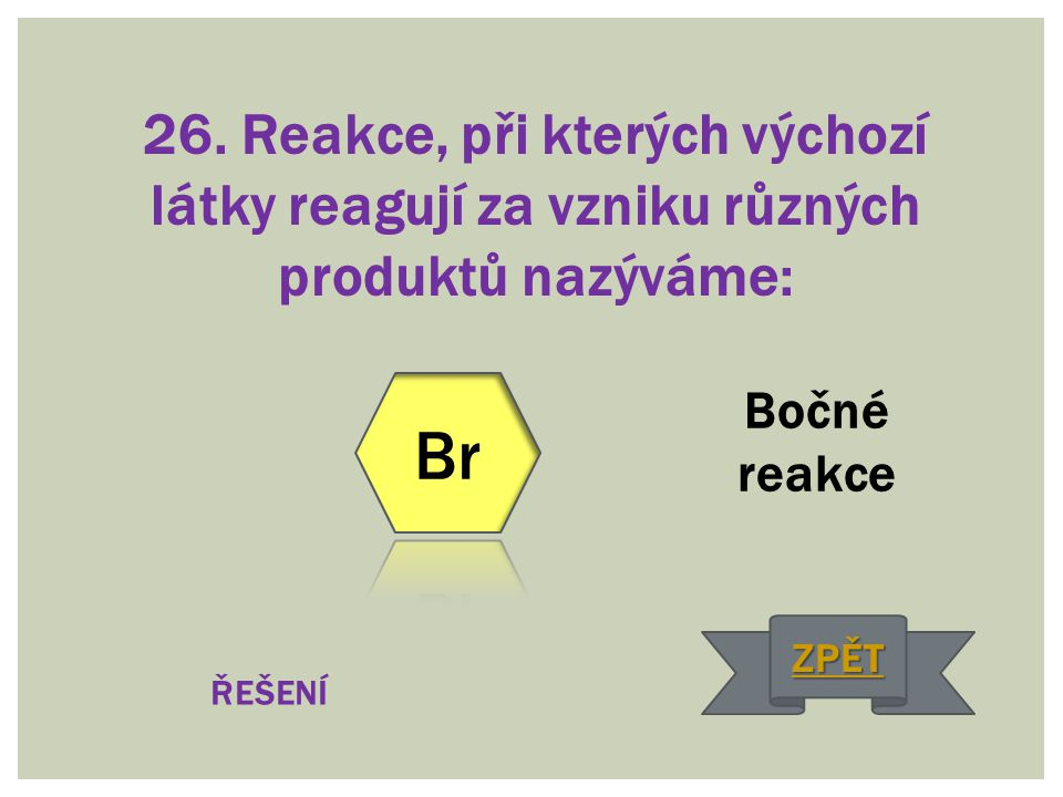 26. Reakce, při kterých výchozí látky reagují za vzniku různých produktů nazýváme: