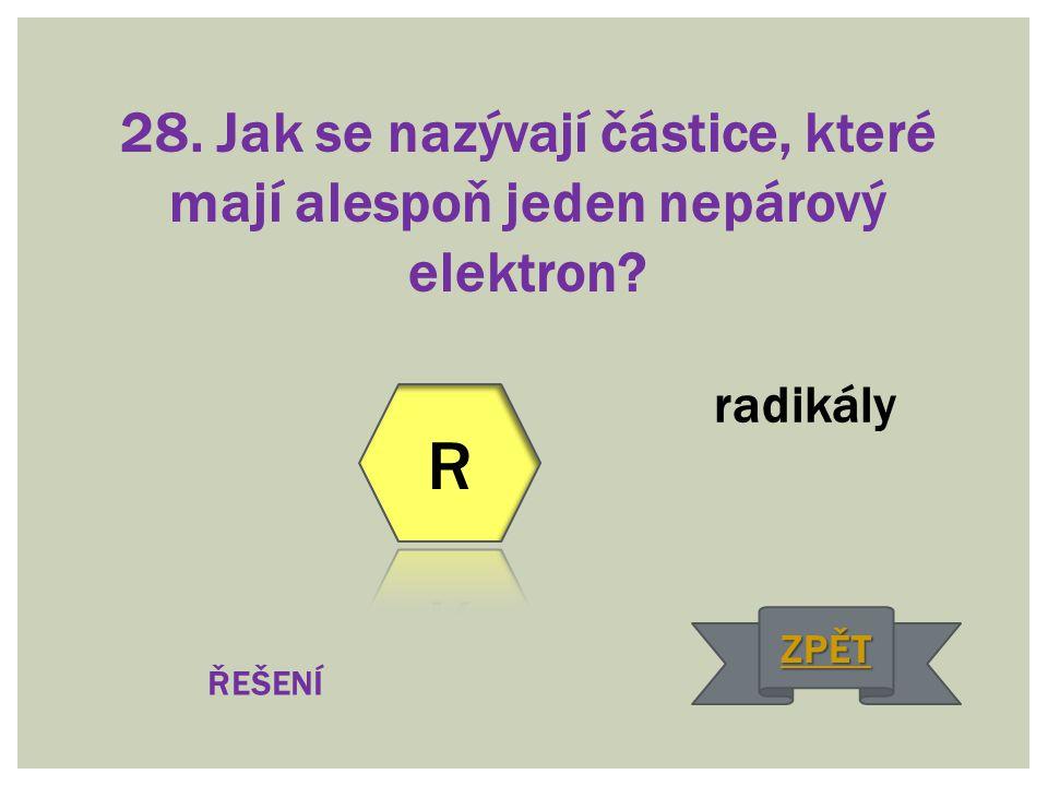28. Jak se nazývají částice, které mají alespoň jeden nepárový elektron