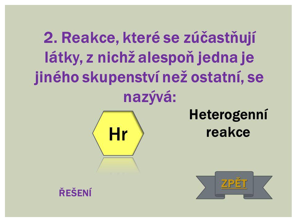 2. Reakce, které se zúčastňují látky, z nichž alespoň jedna je jiného skupenství než ostatní, se nazývá: