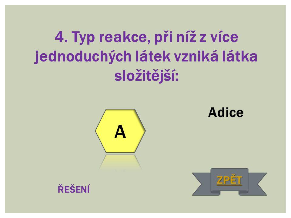 4. Typ reakce, při níž z více jednoduchých látek vzniká látka složitější: