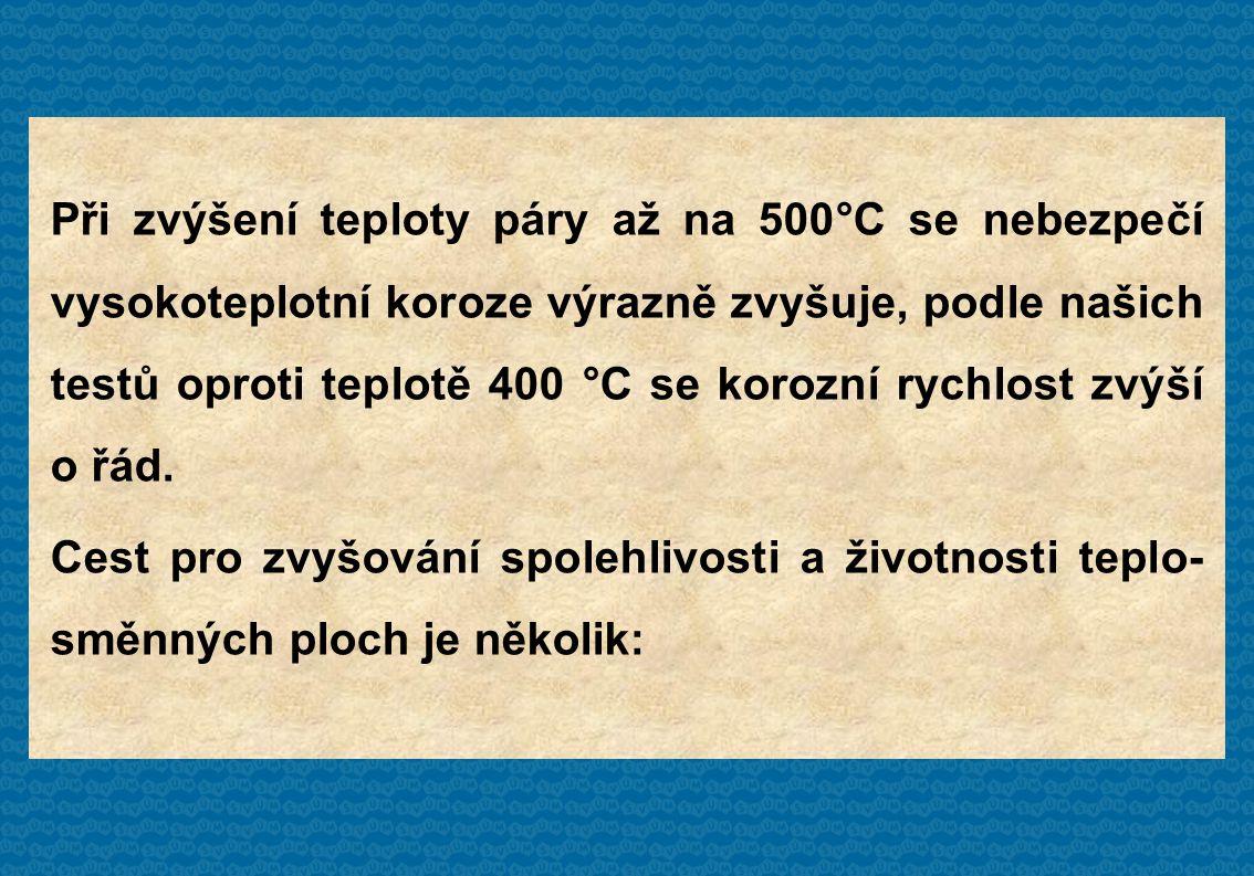 Při zvýšení teploty páry až na 500°C se nebezpečí vysokoteplotní koroze výrazně zvyšuje, podle našich testů oproti teplotě 400 °C se korozní rychlost zvýší o řád.