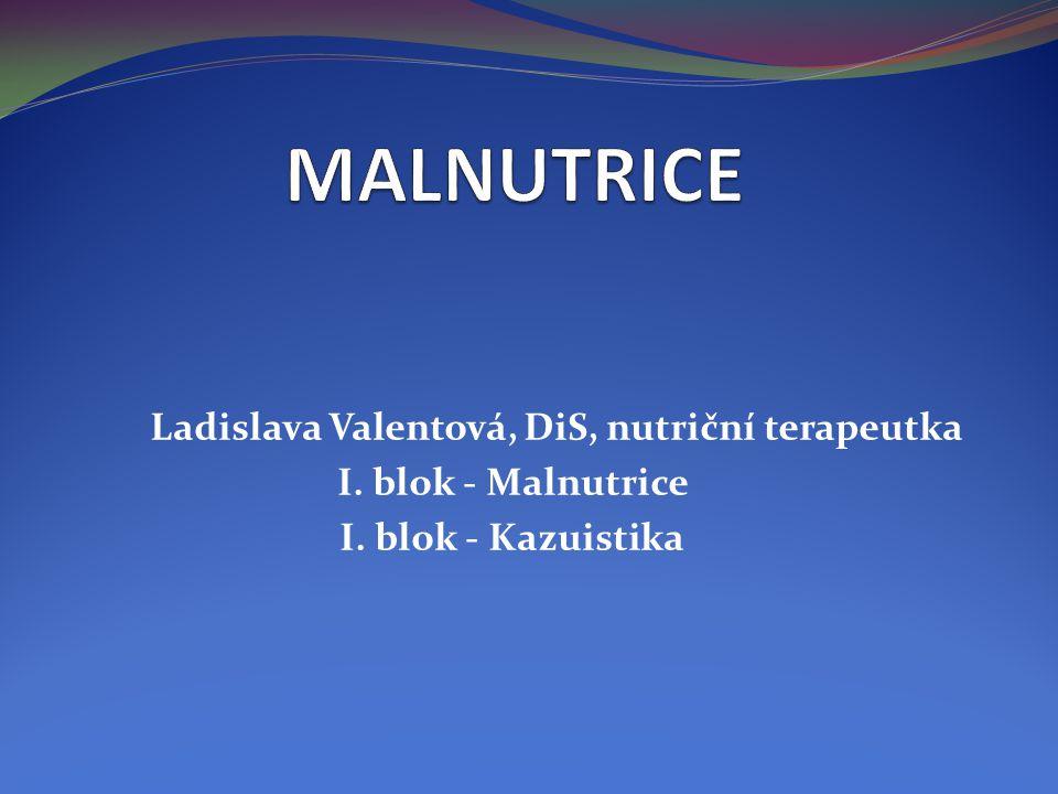 MALNUTRICE Ladislava Valentová, DiS, nutriční terapeutka