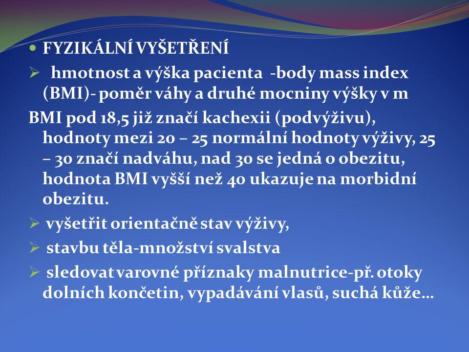 FYZIKÁLNÍ VYŠETŘENÍ hmotnost a výška pacienta -body mass index (BMI)- poměr váhy a druhé mocniny výšky v m.