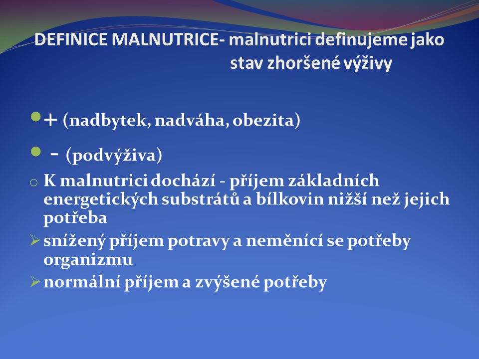 DEFINICE MALNUTRICE- malnutrici definujeme jako stav zhoršené výživy