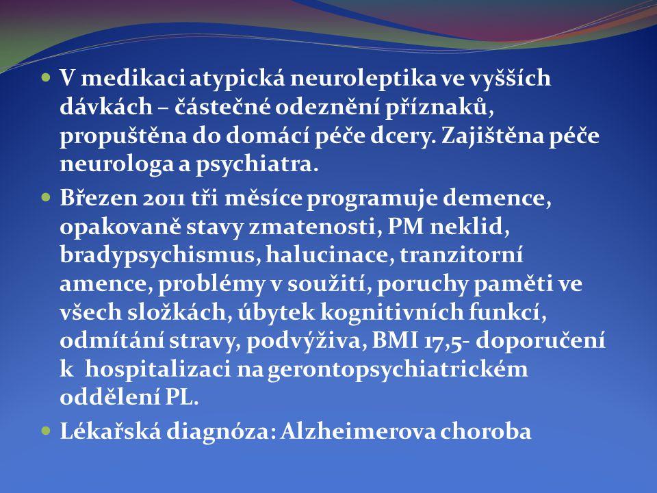 V medikaci atypická neuroleptika ve vyšších dávkách – částečné odeznění příznaků, propuštěna do domácí péče dcery. Zajištěna péče neurologa a psychiatra.