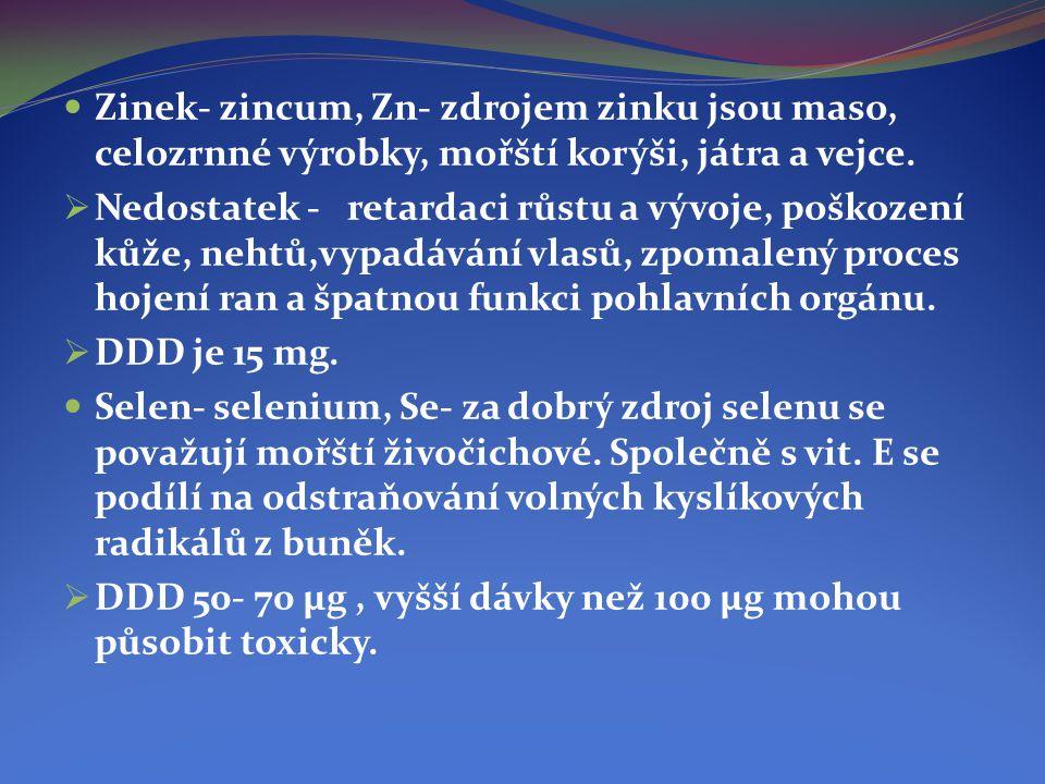 Zinek- zincum, Zn- zdrojem zinku jsou maso, celozrnné výrobky, mořští korýši, játra a vejce.
