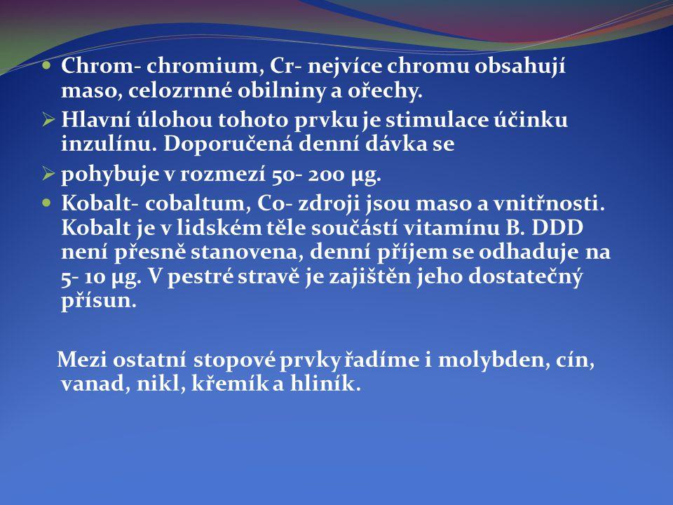 Chrom- chromium, Cr- nejvíce chromu obsahují maso, celozrnné obilniny a ořechy.
