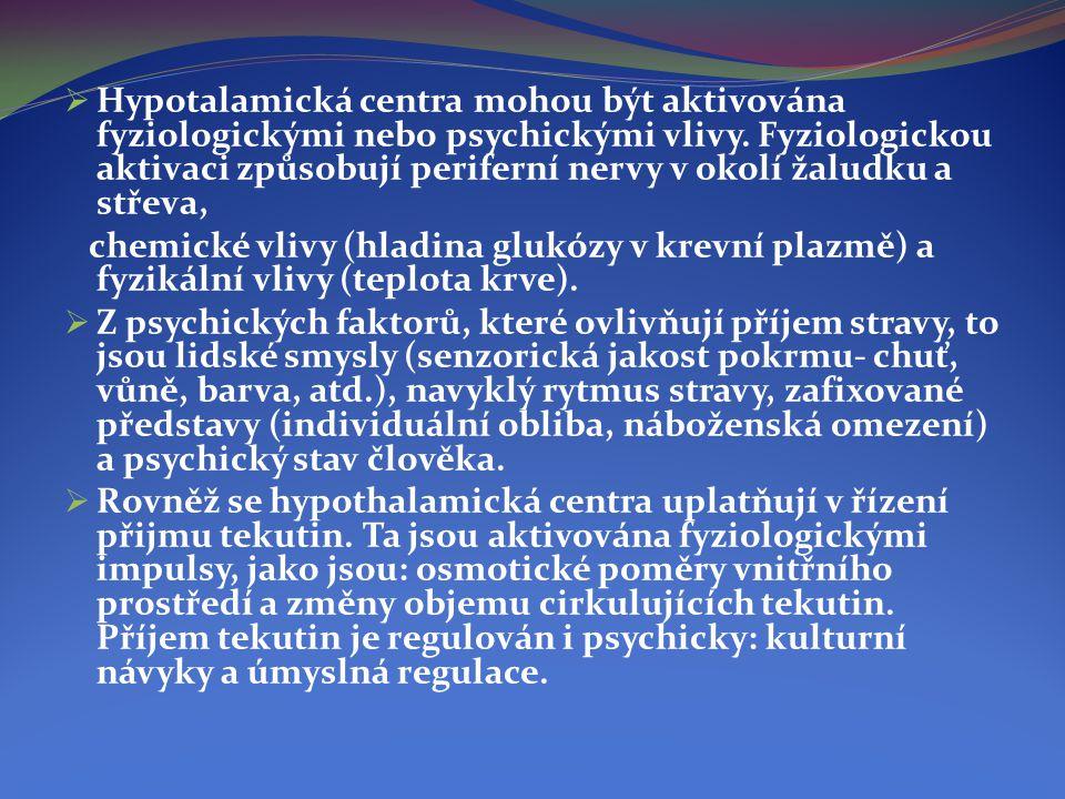 Hypotalamická centra mohou být aktivována fyziologickými nebo psychickými vlivy. Fyziologickou aktivaci způsobují periferní nervy v okolí žaludku a střeva,