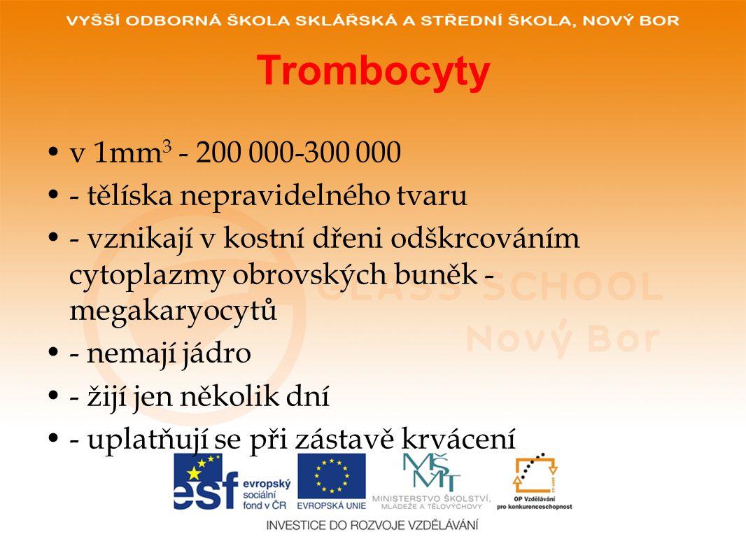 Trombocyty v 1mm3 - 200 000-300 000 - tělíska nepravidelného tvaru