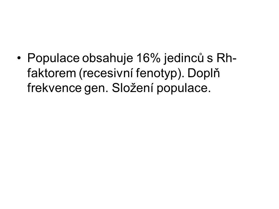 Populace obsahuje 16% jedinců s Rh- faktorem (recesivní fenotyp)