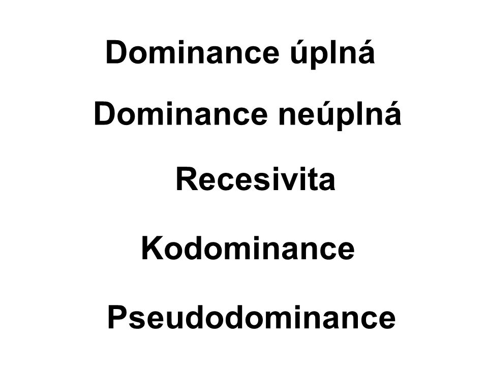 Dominance úplná Dominance neúplná Recesivita Kodominance Pseudodominance