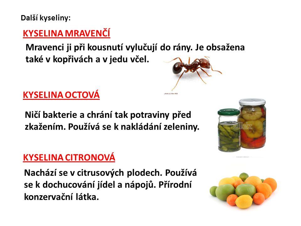 Další kyseliny: KYSELINA MRAVENČÍ. Mravenci ji při kousnutí vylučují do rány. Je obsažena také v kopřivách a v jedu včel.