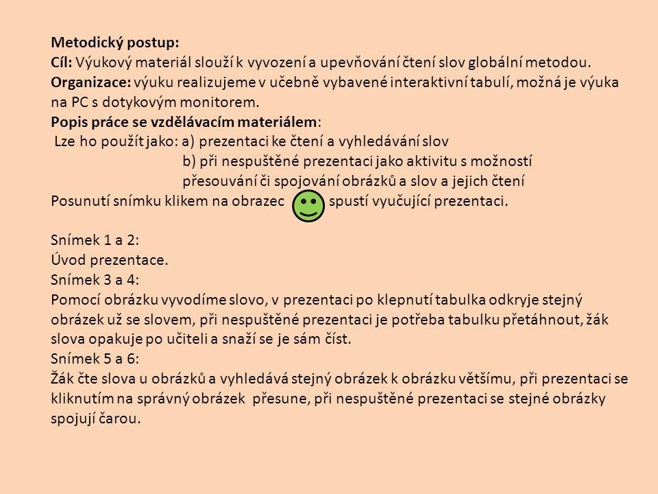 Metodický postup: Cíl: Výukový materiál slouží k vyvození a upevňování čtení slov globální metodou.