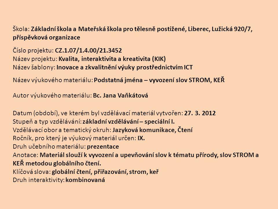 Škola: Základní škola a Mateřská škola pro tělesně postižené, Liberec, Lužická 920/7, příspěvková organizace